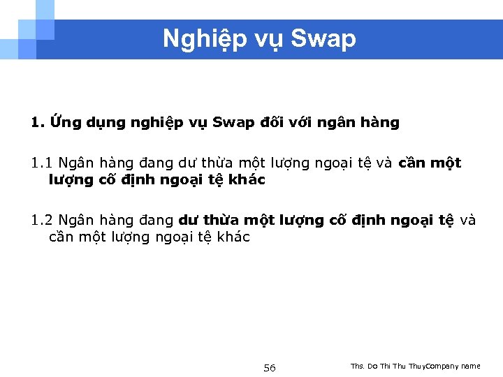 Nghiệp vụ Swap 1. Ứng dụng nghiệp vụ Swap đối với ngân hàng 1.
