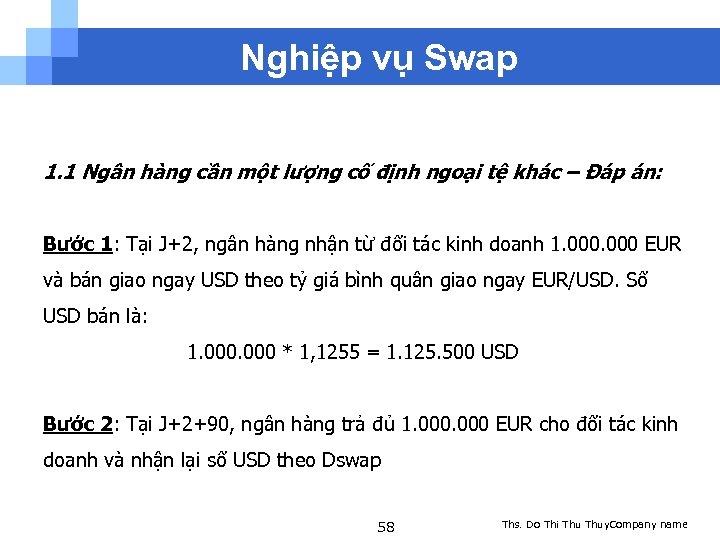 Nghiệp vụ Swap 1. 1 Ngân hàng cần một lượng cố định ngoại tệ