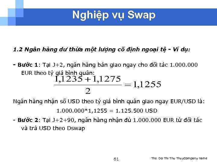 Nghiệp vụ Swap 1. 2 Ngân hàng dư thừa một lượng cố định ngoại