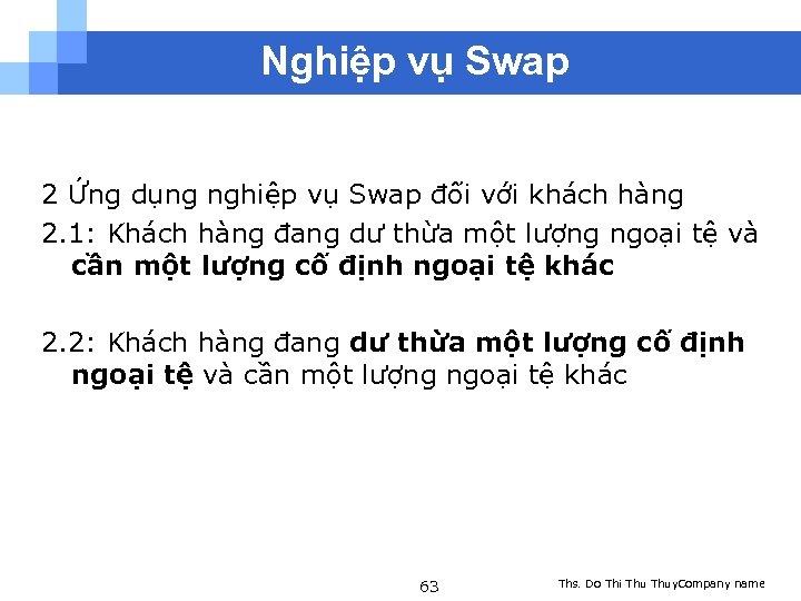 Nghiệp vụ Swap 2 Ứng dụng nghiệp vụ Swap đối với khách hàng 2.