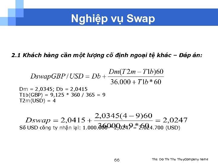 Nghiệp vụ Swap 2. 1 Khách hàng cần một lượng cố định ngoại tệ