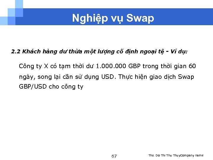 Nghiệp vụ Swap 2. 2 Khách hàng dư thừa một lượng cố định ngoại