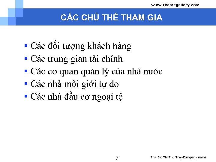 www. themegallery. com CÁC CHỦ THỂ THAM GIA § Các đối tượng khách hàng
