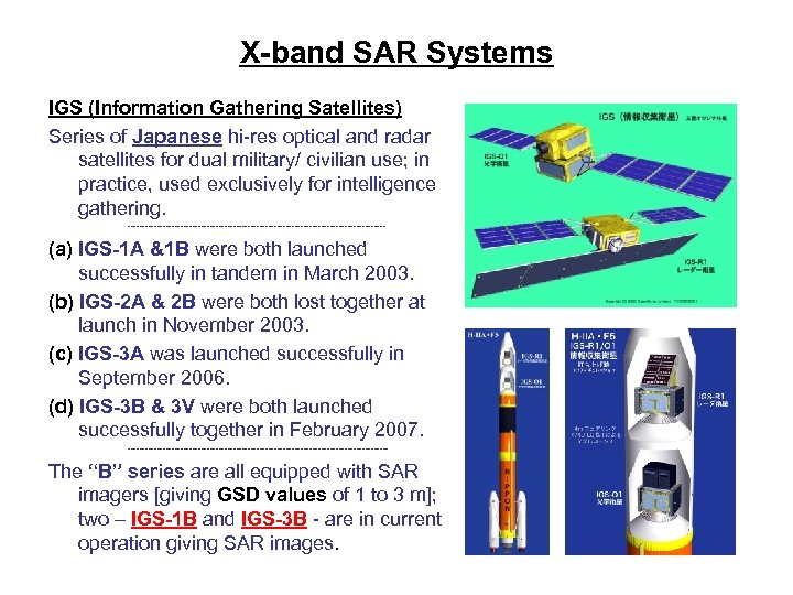 X-band SAR Systems IGS (Information Gathering Satellites) Series of Japanese hi-res optical and radar