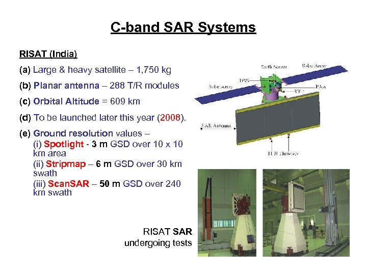 C-band SAR Systems RISAT (India) (a) Large & heavy satellite – 1, 750 kg