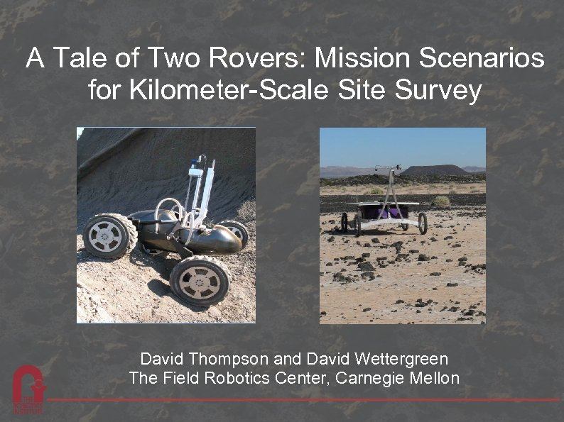 A Tale of Two Rovers: Mission Scenarios for Kilometer-Scale Site Survey David Thompson and