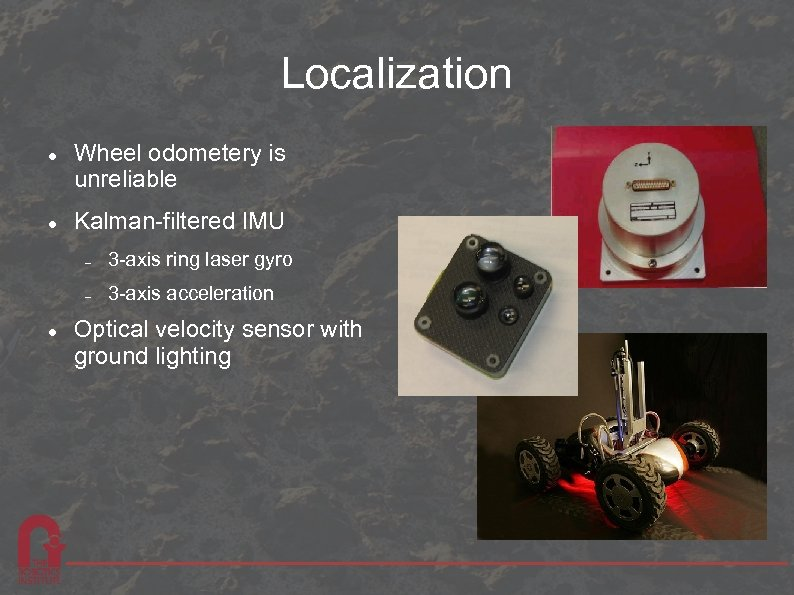 Localization Wheel odometery is unreliable Kalman-filtered IMU 3 -axis ring laser gyro 3 -axis
