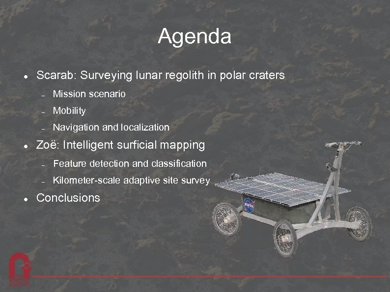 Agenda Scarab: Surveying lunar regolith in polar craters Mobility Mission scenario Navigation and localization