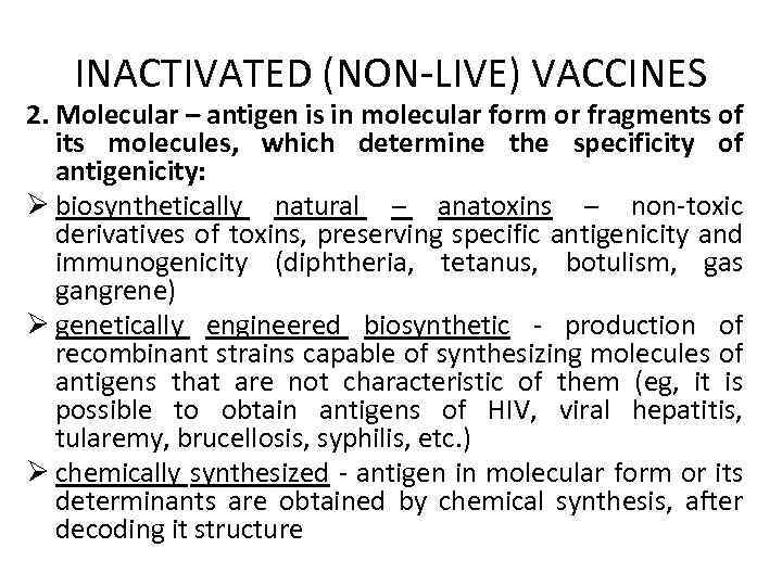 INACTIVATED (NON-LIVE) VACCINES 2. Molecular – antigen is in molecular form or fragments of