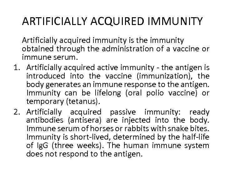 ARTIFICIALLY ACQUIRED IMMUNITY Artificially acquired immunity is the immunity obtained through the administration of
