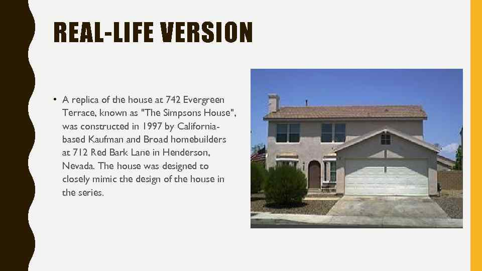 REAL-LIFE VERSION • A replica of the house at 742 Evergreen Terrace, known as