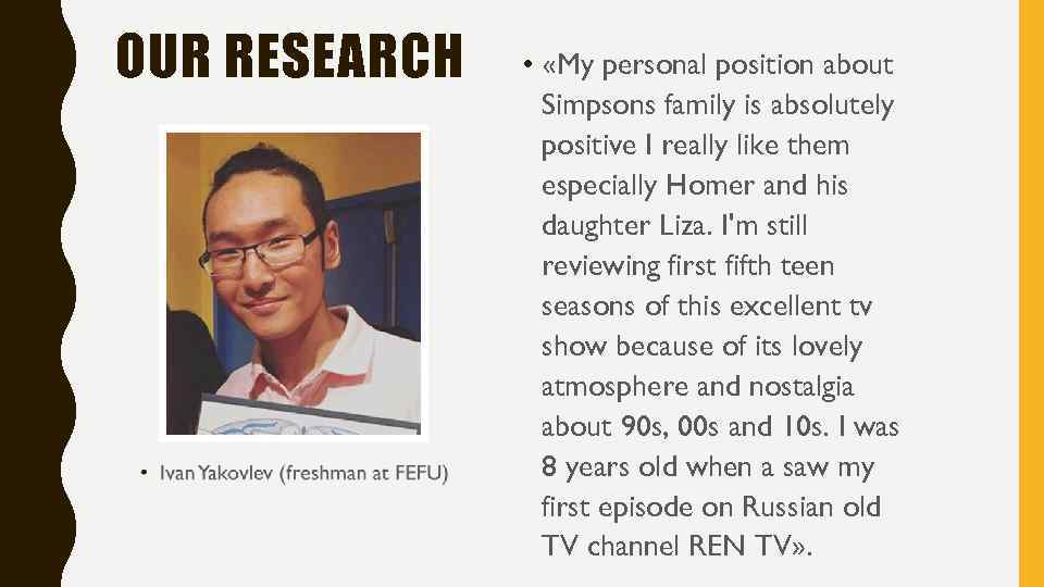 OUR RESEARCH • «My personal position about Simpsons family is absolutely positive I really