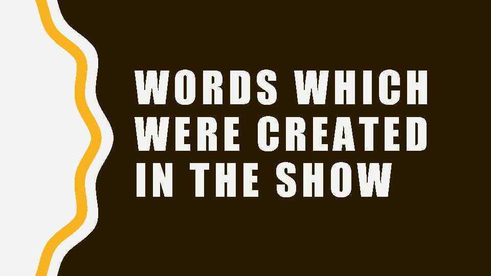 WORDS WHICH WERE CREATED IN THE SHOW