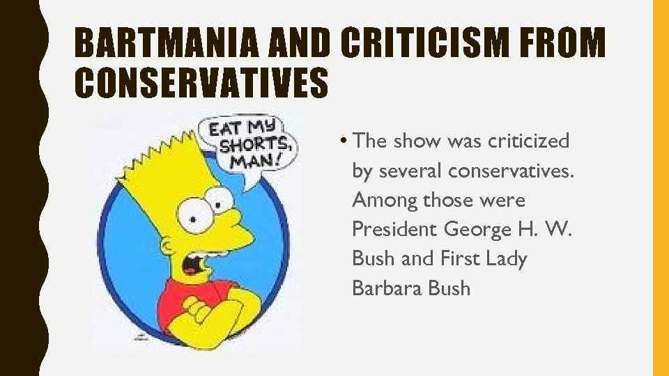 BARTMANIA AND CRITICISM FROM CONSERVATIVES • The show was criticized by several conservatives. Among