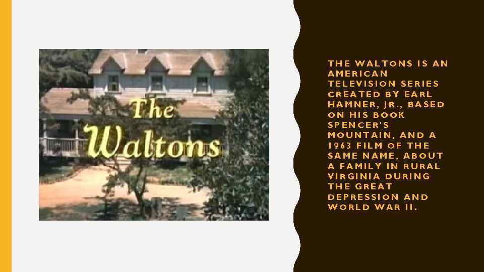 THE WALTONS IS AN AMERICAN TELEVISION SERIES CREATED BY EARL HAMNER, JR. , BASED