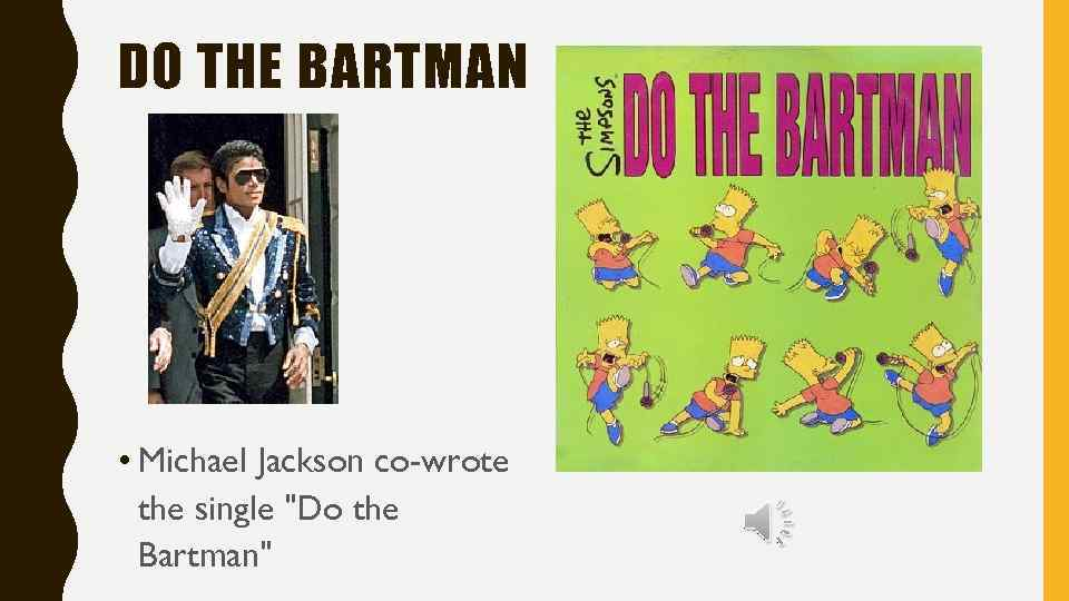 DO THE BARTMAN • Michael Jackson co-wrote the single