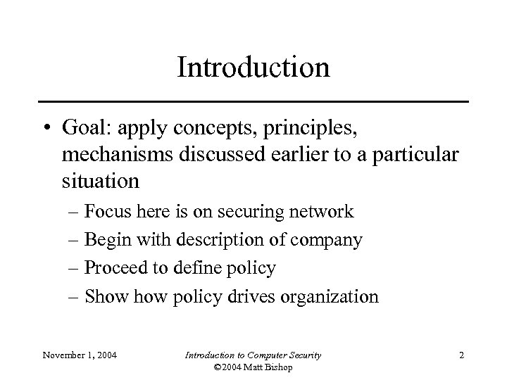 Introduction • Goal: apply concepts, principles, mechanisms discussed earlier to a particular situation –