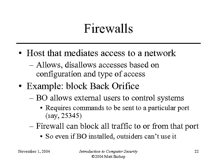 Firewalls • Host that mediates access to a network – Allows, disallows accesses based