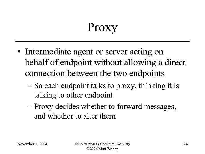 Proxy • Intermediate agent or server acting on behalf of endpoint without allowing a