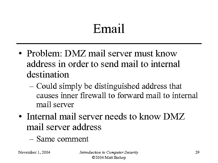 Email • Problem: DMZ mail server must know address in order to send mail