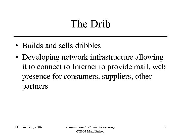 The Drib • Builds and sells dribbles • Developing network infrastructure allowing it to