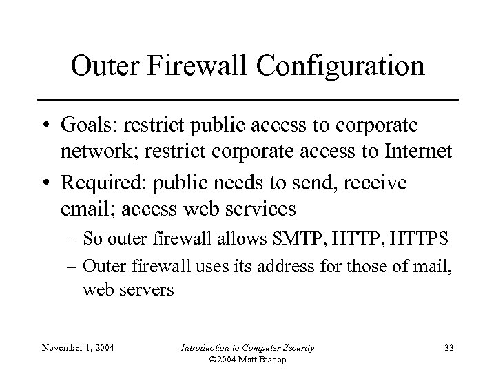 Outer Firewall Configuration • Goals: restrict public access to corporate network; restrict corporate access