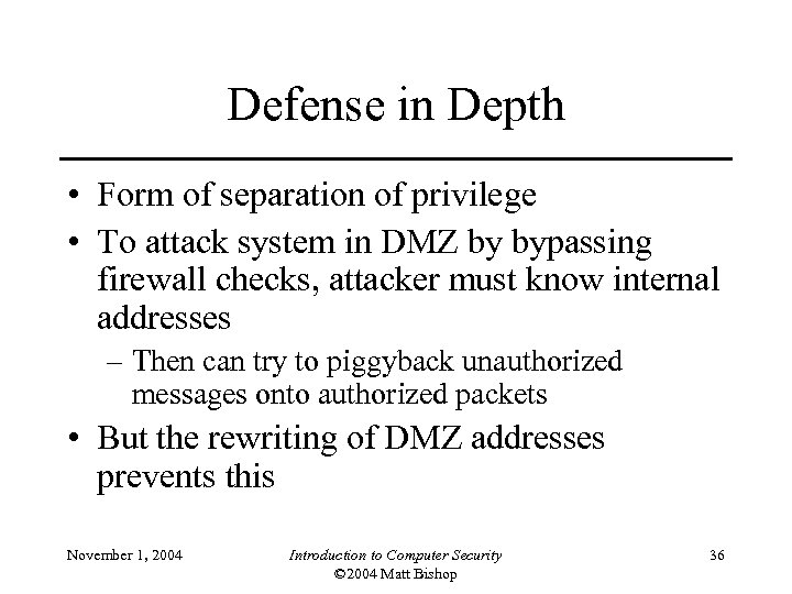 Defense in Depth • Form of separation of privilege • To attack system in