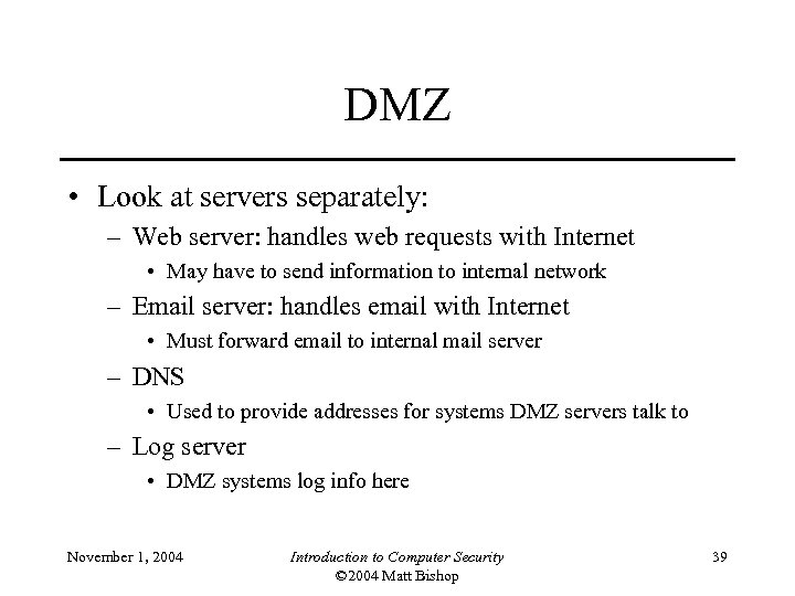 DMZ • Look at servers separately: – Web server: handles web requests with Internet