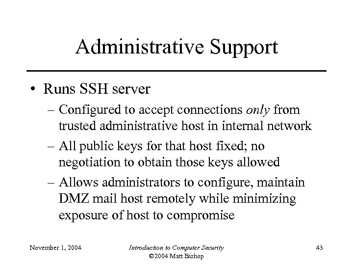 Administrative Support • Runs SSH server – Configured to accept connections only from trusted