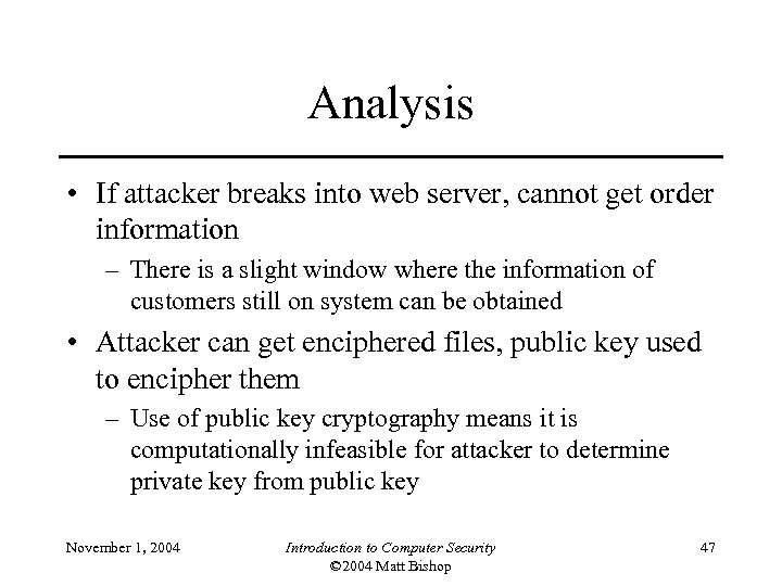 Analysis • If attacker breaks into web server, cannot get order information – There