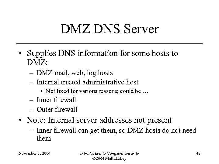 DMZ DNS Server • Supplies DNS information for some hosts to DMZ: – DMZ
