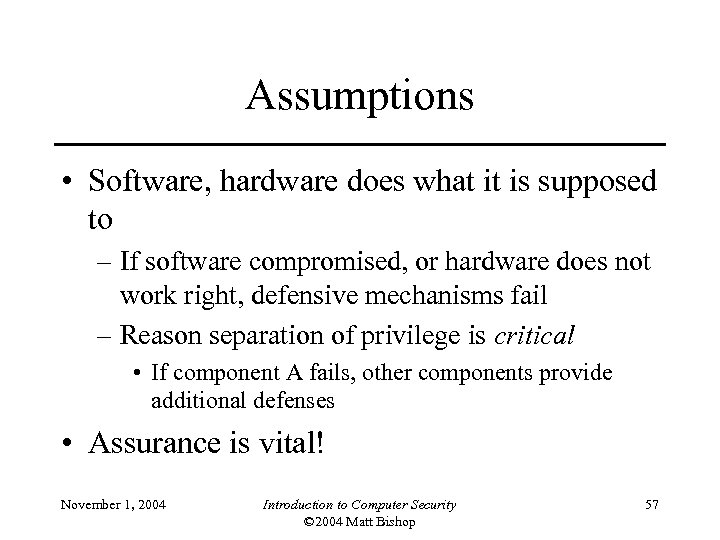 Assumptions • Software, hardware does what it is supposed to – If software compromised,