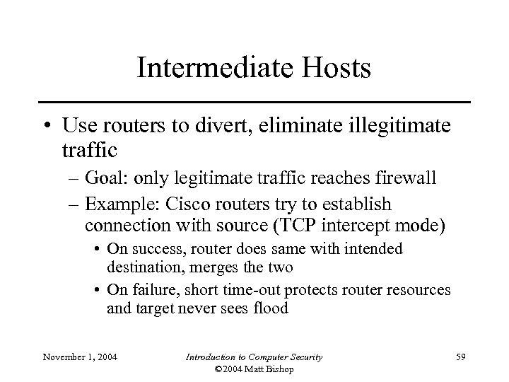 Intermediate Hosts • Use routers to divert, eliminate illegitimate traffic – Goal: only legitimate
