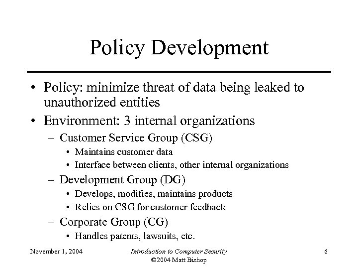 Policy Development • Policy: minimize threat of data being leaked to unauthorized entities •
