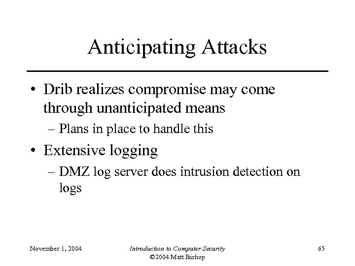 Anticipating Attacks • Drib realizes compromise may come through unanticipated means – Plans in