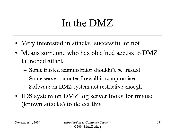 In the DMZ • Very interested in attacks, successful or not • Means someone