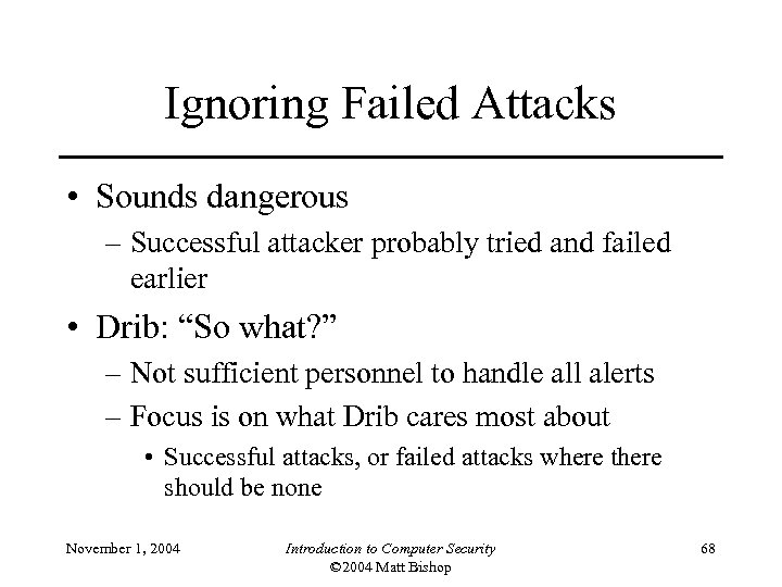 Ignoring Failed Attacks • Sounds dangerous – Successful attacker probably tried and failed earlier