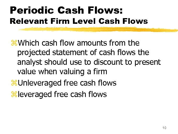 Periodic Cash Flows: Relevant Firm Level Cash Flows z. Which cash flow amounts from