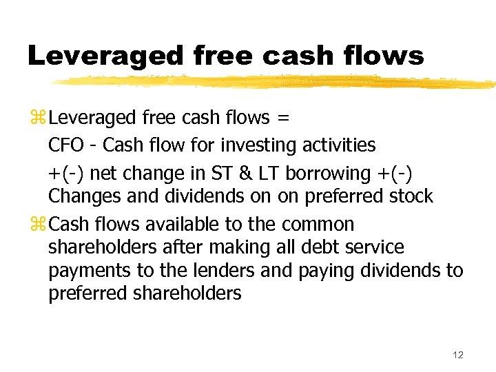 Leveraged free cash flows z Leveraged free cash flows = CFO - Cash flow