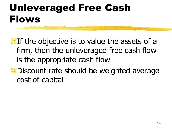 Unleveraged Free Cash Flows z. If the objective is to value the assets of