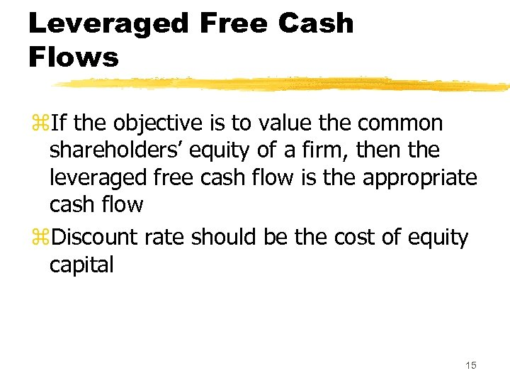 Leveraged Free Cash Flows z. If the objective is to value the common shareholders'