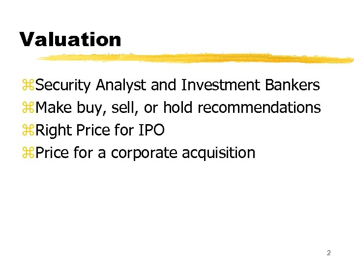 Valuation z. Security Analyst and Investment Bankers z. Make buy, sell, or hold recommendations