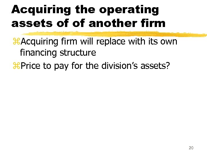 Acquiring the operating assets of of another firm z. Acquiring firm will replace with