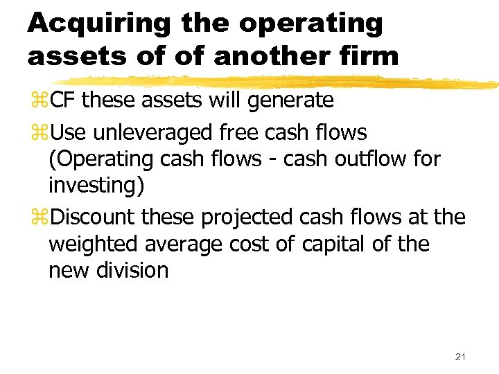 Acquiring the operating assets of of another firm z. CF these assets will generate