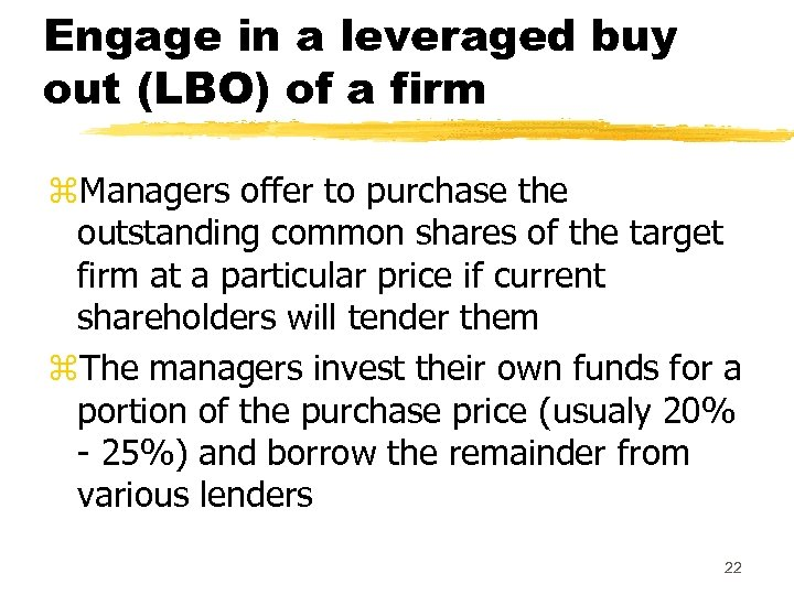 Engage in a leveraged buy out (LBO) of a firm z. Managers offer to