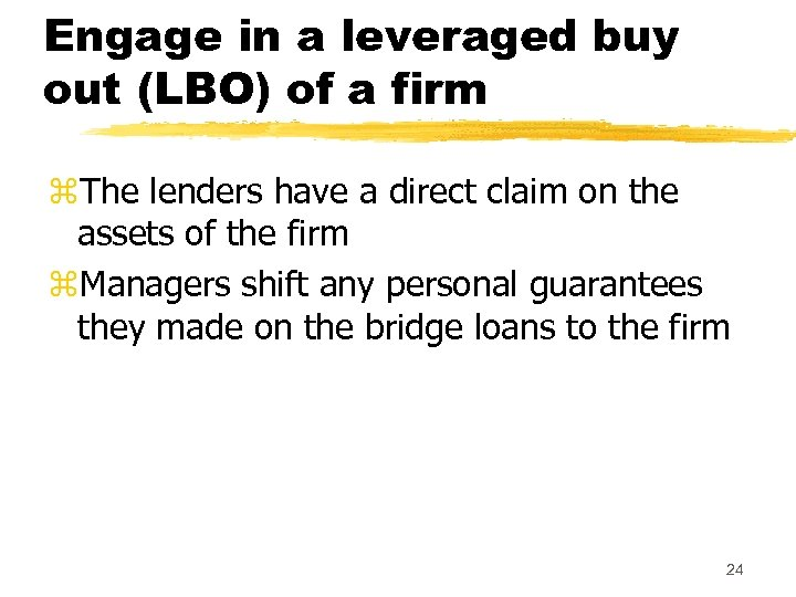 Engage in a leveraged buy out (LBO) of a firm z. The lenders have