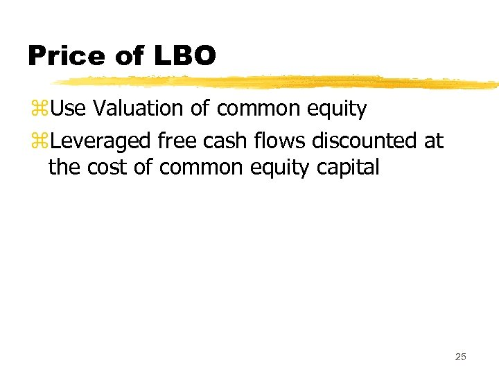 Price of LBO z. Use Valuation of common equity z. Leveraged free cash flows