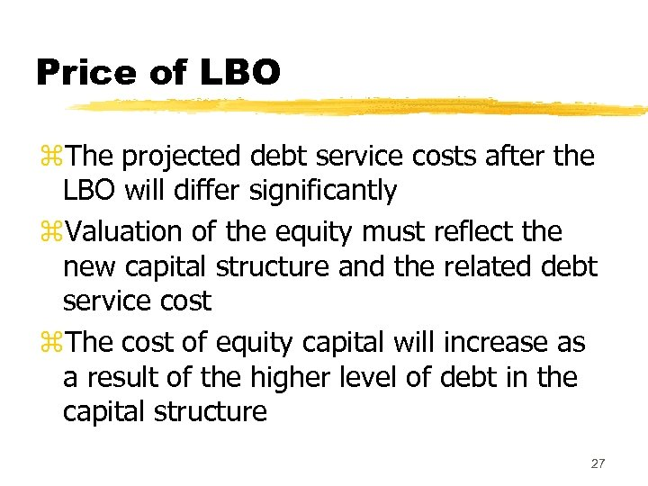 Price of LBO z. The projected debt service costs after the LBO will differ