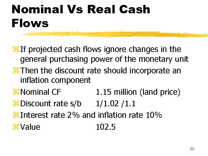 Nominal Vs Real Cash Flows z If projected cash flows ignore changes in the