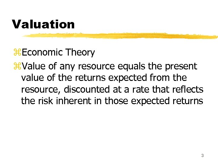 Valuation z. Economic Theory z. Value of any resource equals the present value of